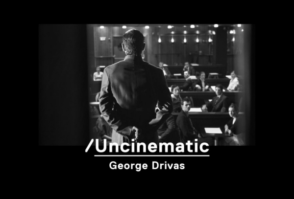 George Drivas. Uncinematic